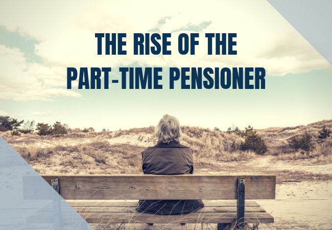 The Rise of the Part-Time Pensioner