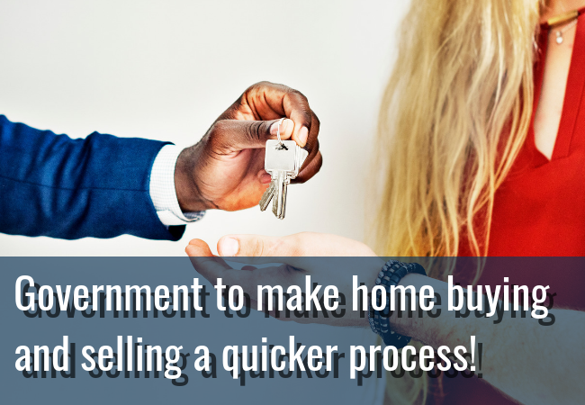 Government to make home buying & selling a quicker process!